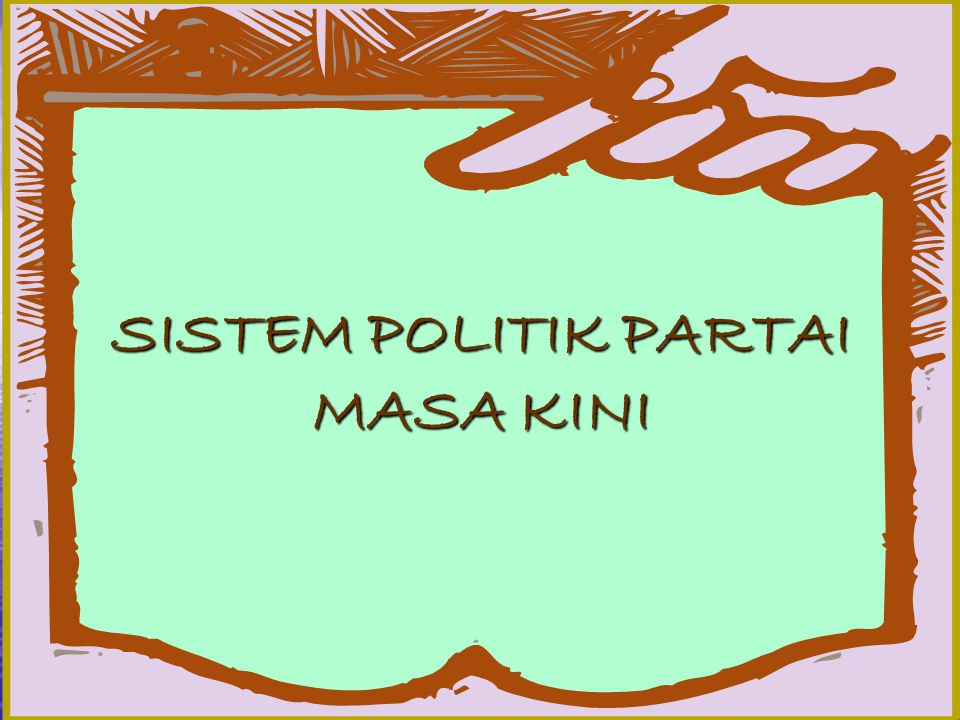 SISTEM POLITIK PARTAI MASA KINI