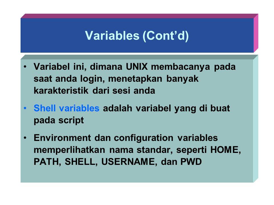 Variables (Cont'd) Variabel ini, dimana UNIX membacanya pada saat anda login, menetapkan banyak karakteristik dari sesi anda.