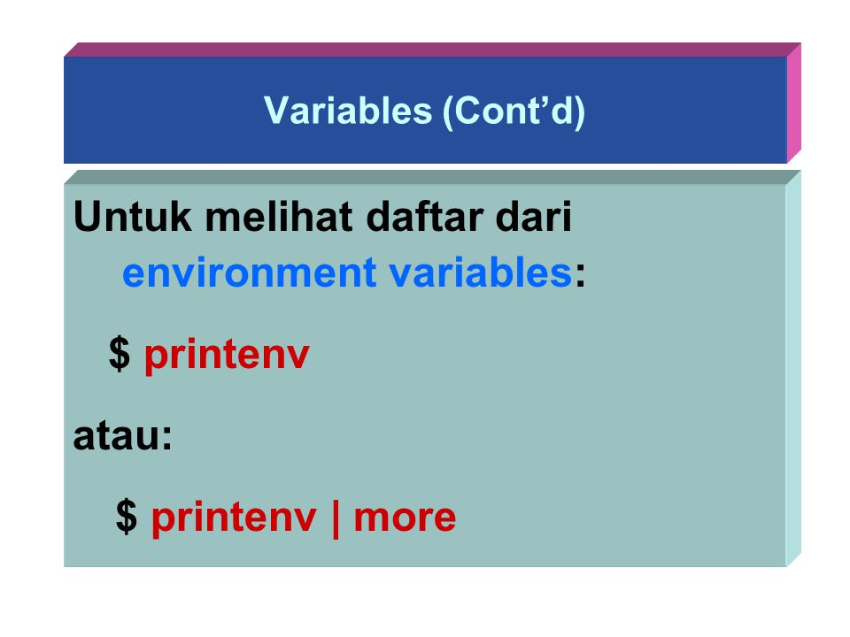 Untuk melihat daftar dari environment variables: $ printenv atau: