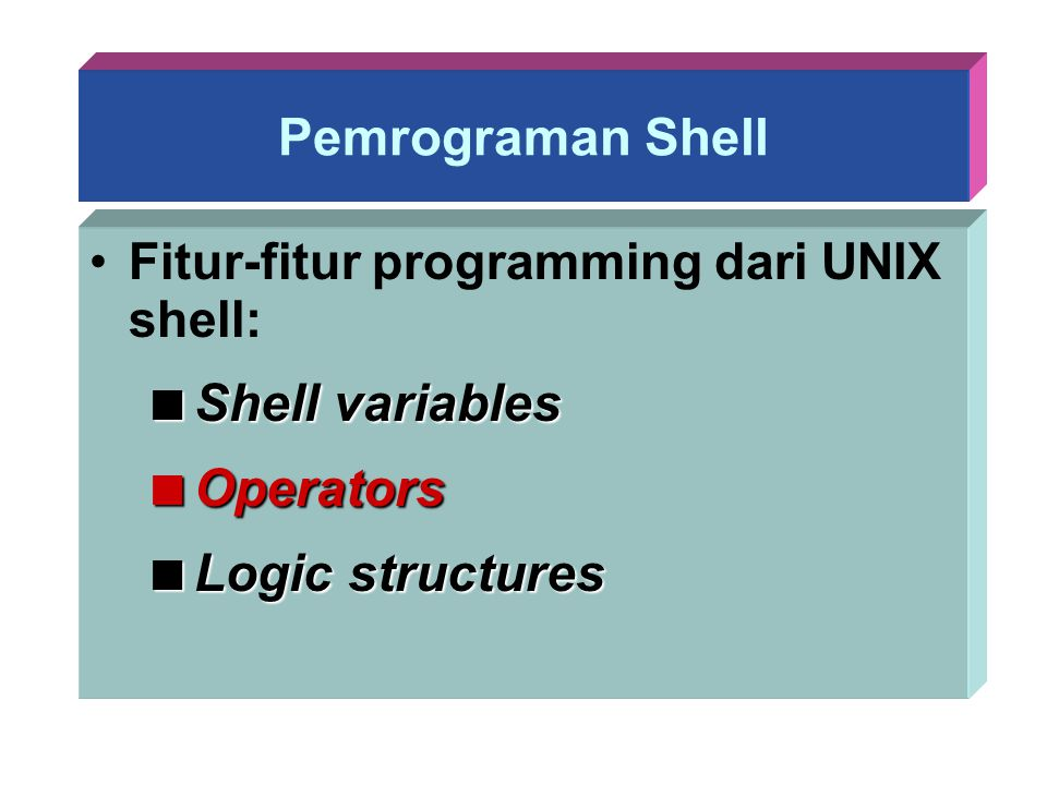 Pemrograman Shell Shell variables Operators Logic structures