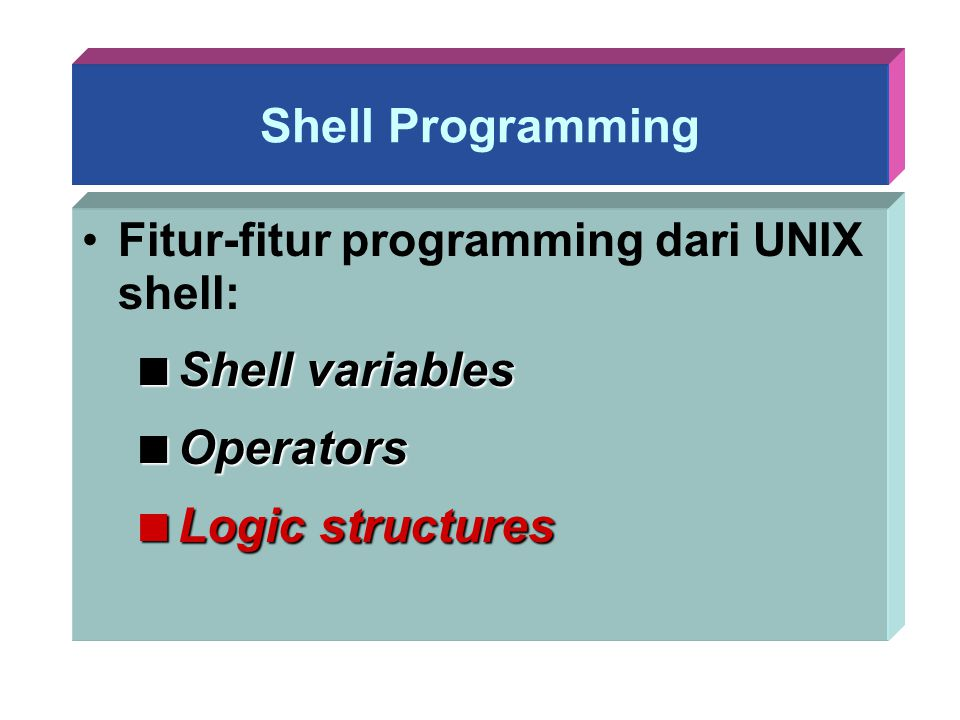 Shell Programming Shell variables Operators Logic structures