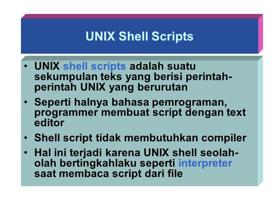 UNIX Shell Scripts UNIX shell scripts adalah suatu sekumpulan teks yang berisi perintah-perintah UNIX yang berurutan.