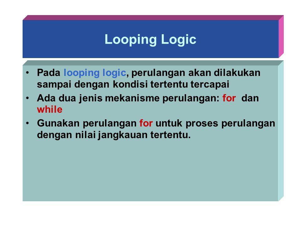 Looping Logic Pada looping logic, perulangan akan dilakukan sampai dengan kondisi tertentu tercapai.
