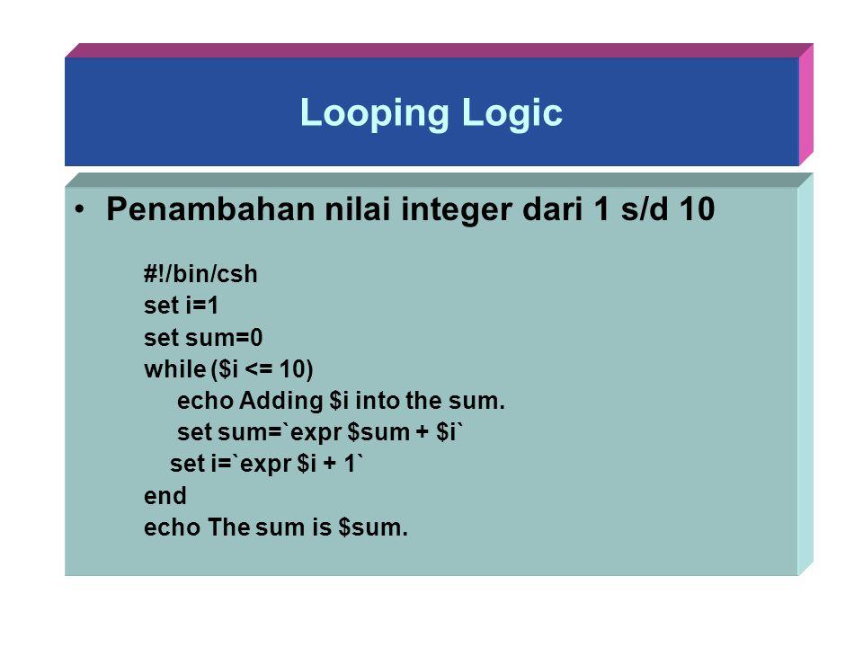 Looping Logic Penambahan nilai integer dari 1 s/d 10 #!/bin/csh
