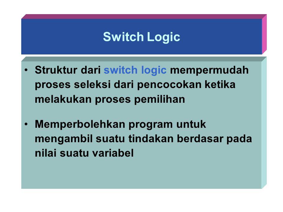Switch Logic Struktur dari switch logic mempermudah proses seleksi dari pencocokan ketika melakukan proses pemilihan.