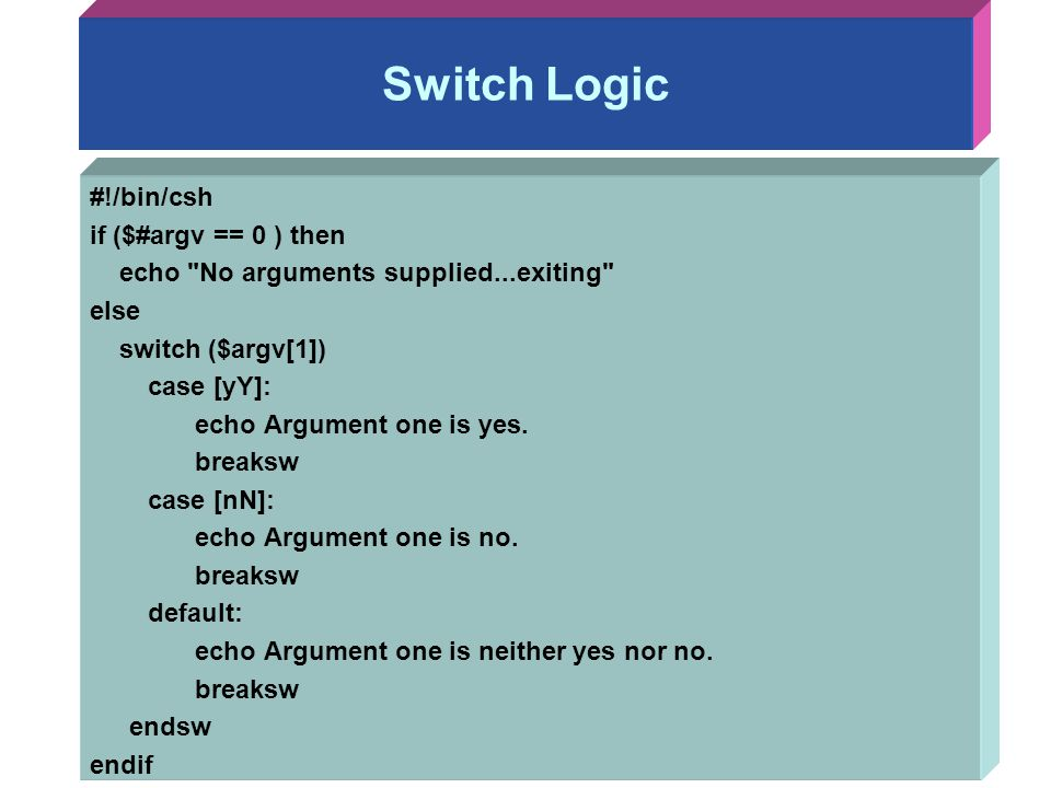 Switch Logic #!/bin/csh if ($#argv == 0 ) then