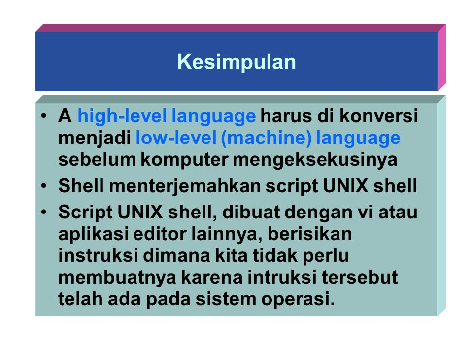 Kesimpulan A high-level language harus di konversi menjadi low-level (machine) language sebelum komputer mengeksekusinya.