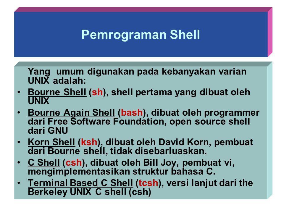 Pemrograman Shell Yang umum digunakan pada kebanyakan varian UNIX adalah: Bourne Shell (sh), shell pertama yang dibuat oleh UNIX.