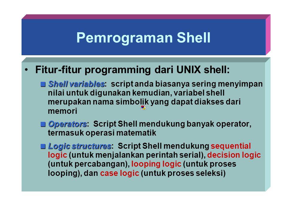Pemrograman Shell Fitur-fitur programming dari UNIX shell: