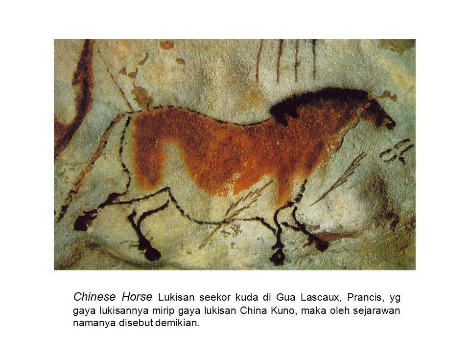 Chinese Horse Lukisan seekor kuda di Gua Lascaux, Prancis, yg gaya lukisannya mirip gaya lukisan China Kuno, maka oleh sejarawan namanya disebut demikian.