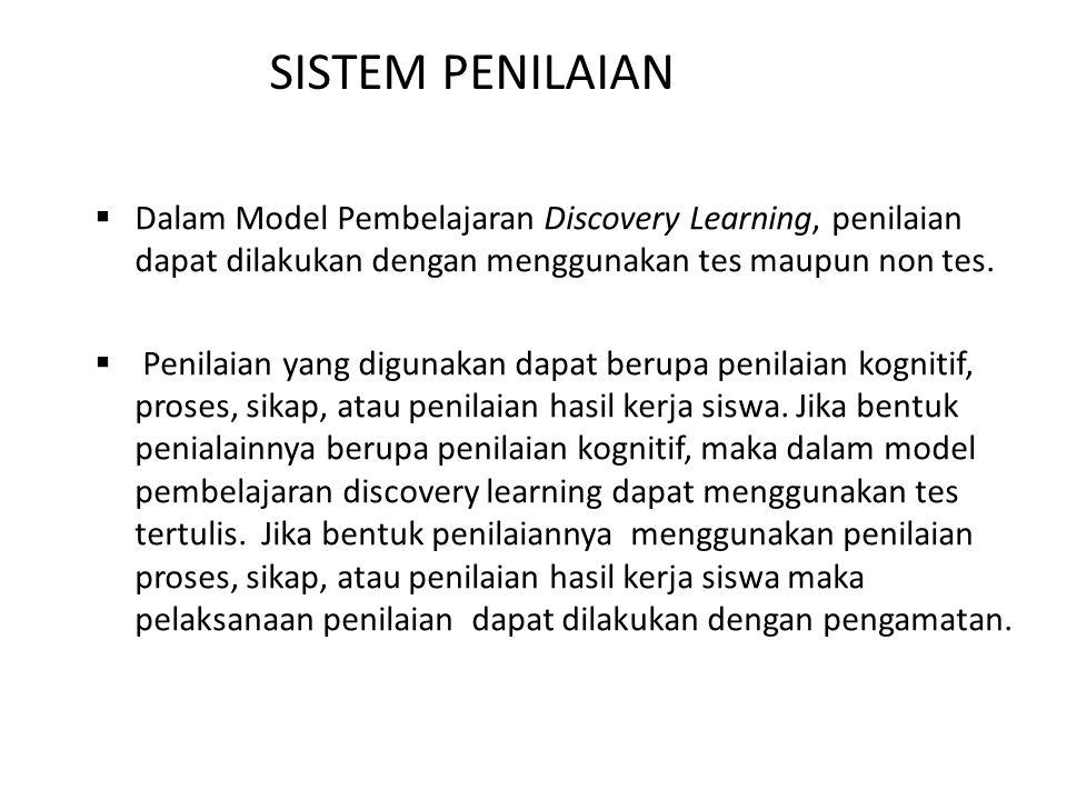 SISTEM PENILAIAN Dalam Model Pembelajaran Discovery Learning, penilaian dapat dilakukan dengan menggunakan tes maupun non tes.