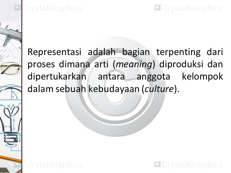 Representasi adalah bagian terpenting dari proses dimana arti (meaning) diproduksi dan dipertukarkan antara anggota kelompok dalam sebuah kebudayaan (culture).