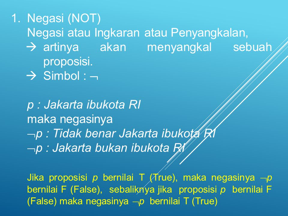 Negasi (NOT) Negasi atau Ingkaran atau Penyangkalan,  artinya akan menyangkal sebuah proposisi.  Simbol : 