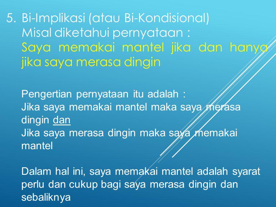 5. Bi-Implikasi (atau Bi-Kondisional) Misal diketahui pernyataan :