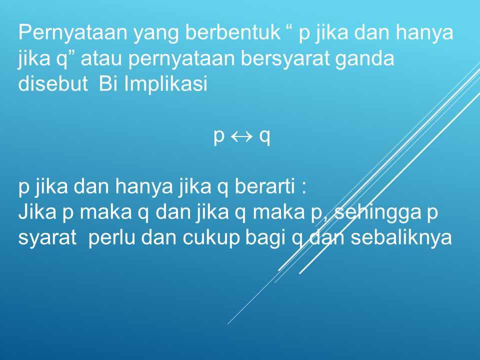 Pernyataan yang berbentuk p jika dan hanya jika q atau pernyataan bersyarat ganda disebut Bi Implikasi