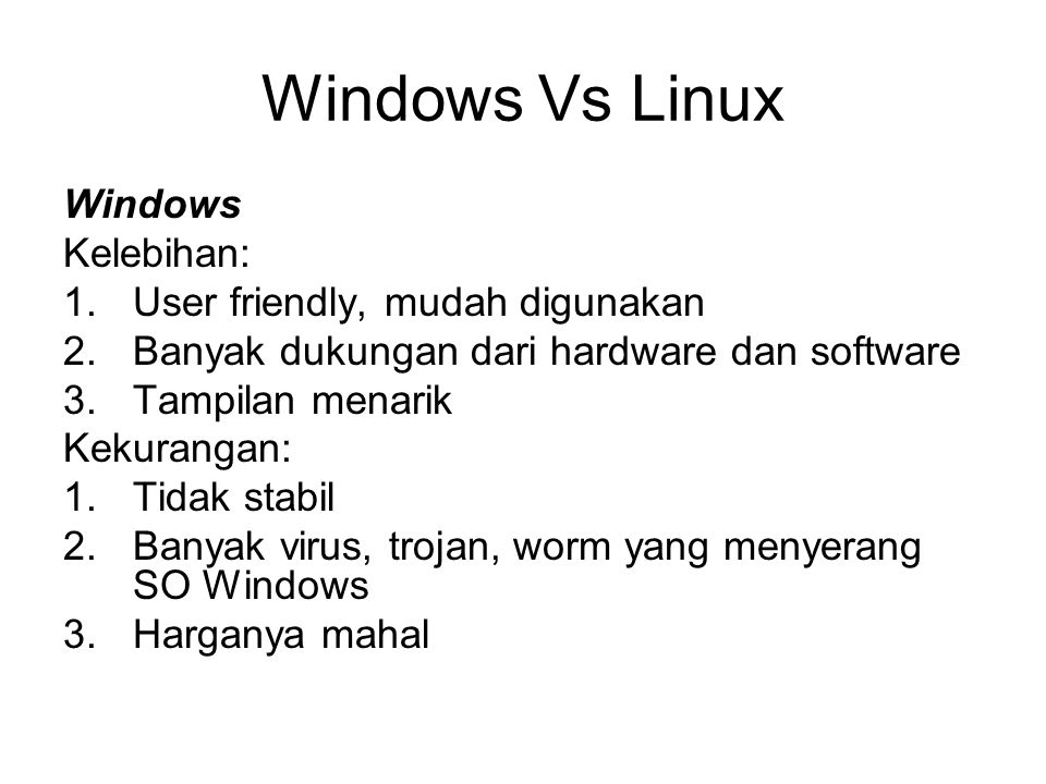 Windows Vs Linux Windows Kelebihan: User friendly, mudah digunakan