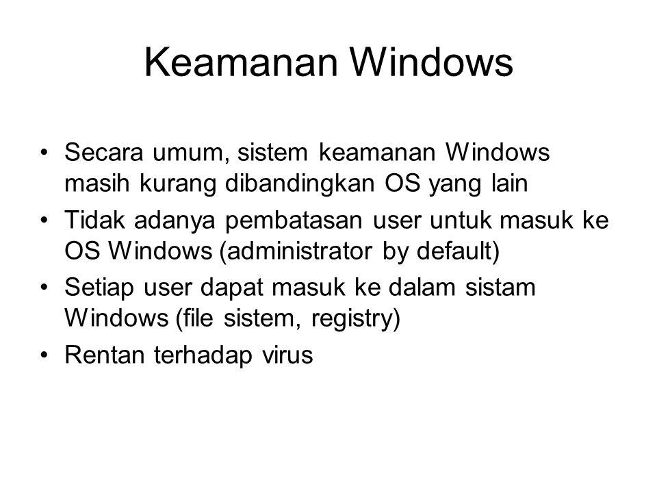 Keamanan Windows Secara umum, sistem keamanan Windows masih kurang dibandingkan OS yang lain.