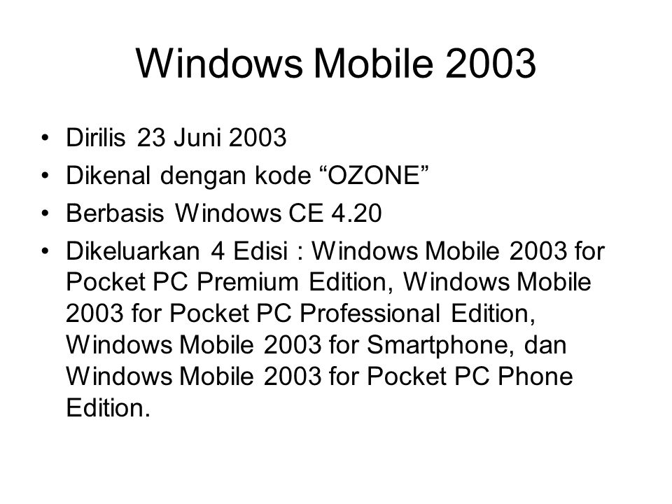 Windows Mobile 2003 Dirilis 23 Juni 2003 Dikenal dengan kode OZONE