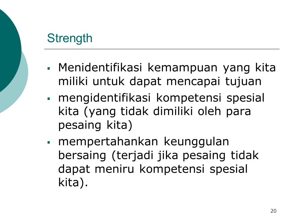 Strength Menidentifikasi kemampuan yang kita miliki untuk dapat mencapai tujuan.