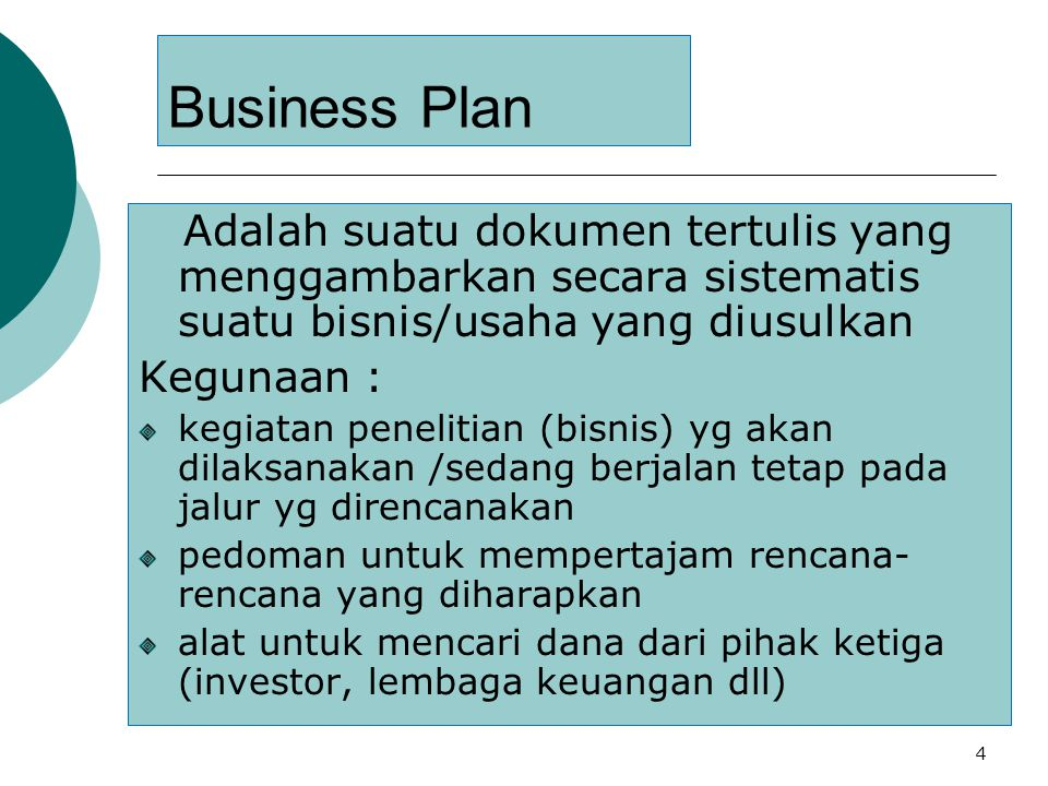 Business Plan Adalah suatu dokumen tertulis yang menggambarkan secara sistematis suatu bisnis/usaha yang diusulkan.