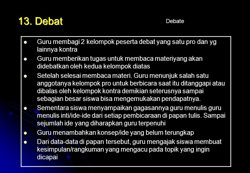13. Debat Debate. Guru membagi 2 kelompok peserta debat yang satu pro dan yg lainnya kontra.