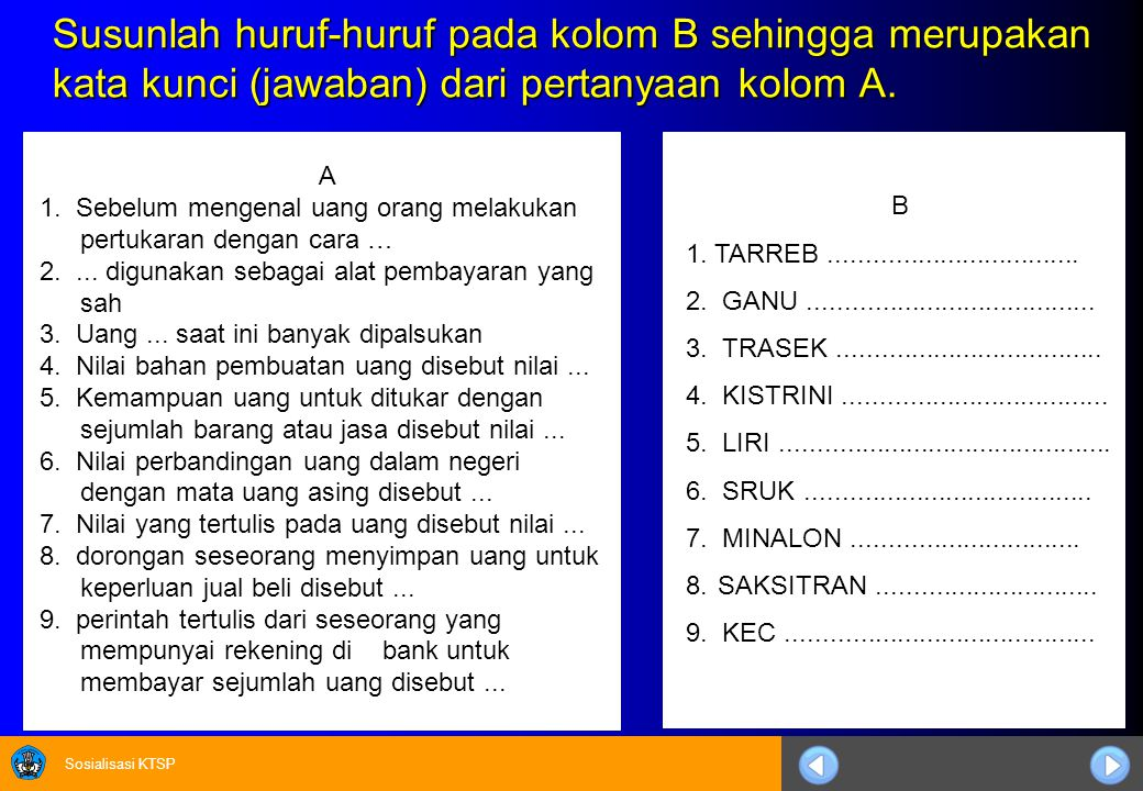 Susunlah huruf-huruf pada kolom B sehingga merupakan kata kunci (jawaban) dari pertanyaan kolom A.