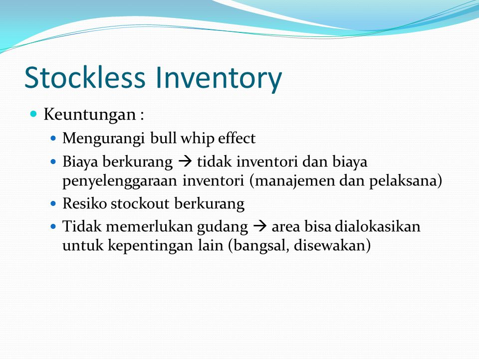 Stockless Inventory Keuntungan : Mengurangi bull whip effect