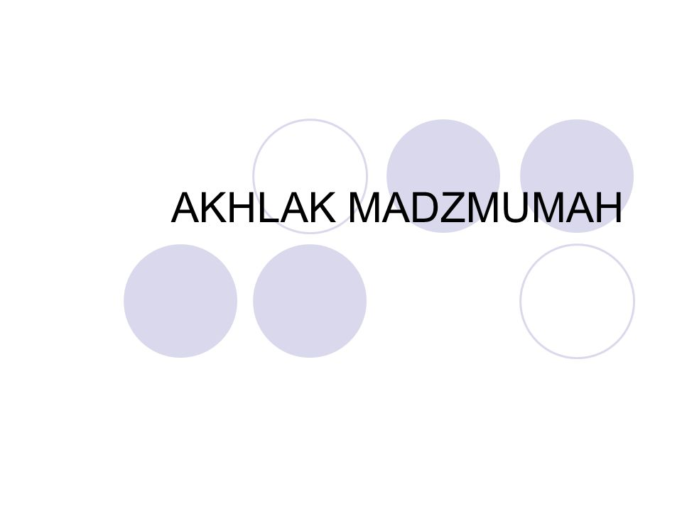 AKHLAK MADZMUMAH