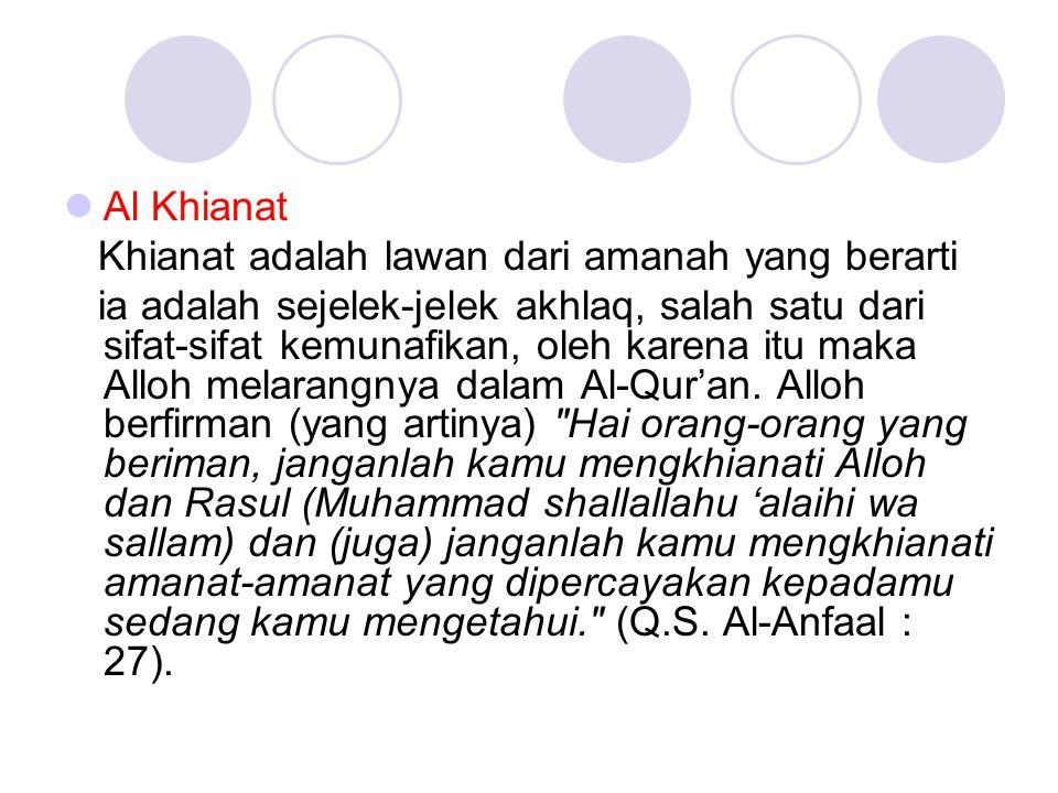 Al Khianat Khianat adalah lawan dari amanah yang berarti.