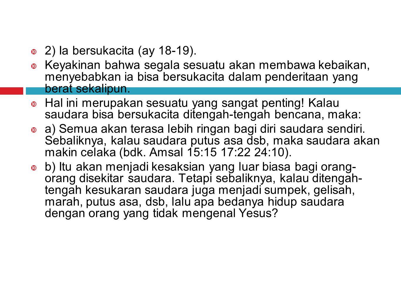 2) Ia bersukacita (ay 18-19).
