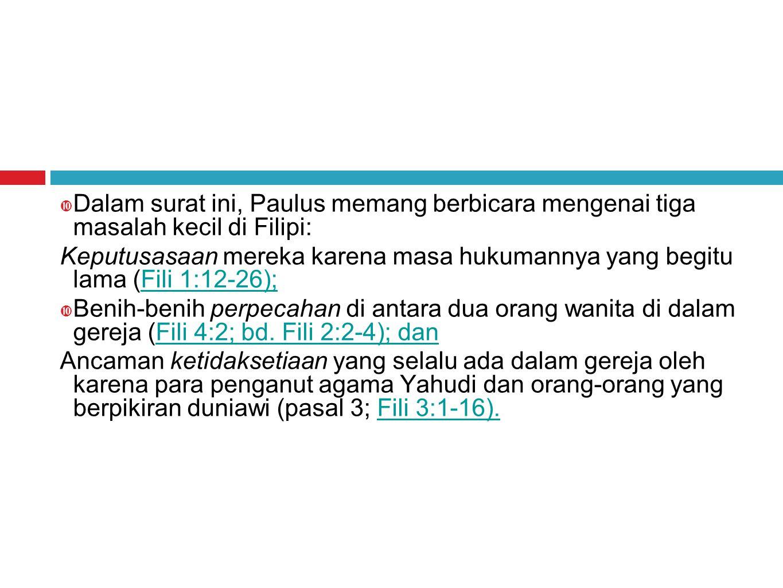 Dalam surat ini, Paulus memang berbicara mengenai tiga masalah kecil di Filipi:
