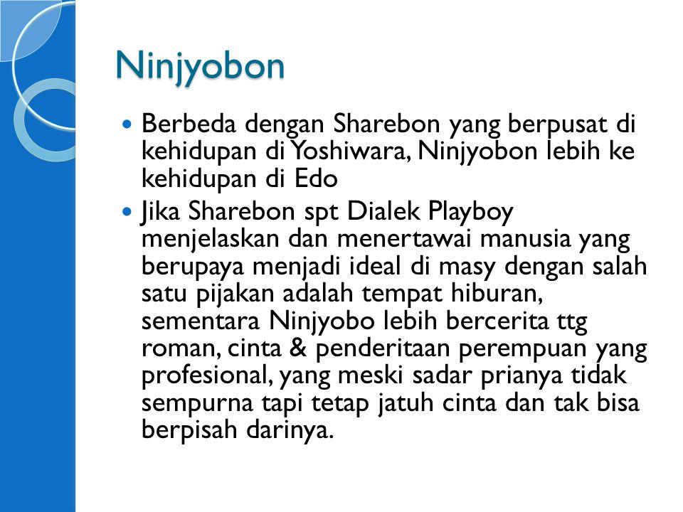 Ninjyobon Berbeda dengan Sharebon yang berpusat di kehidupan di Yoshiwara, Ninjyobon lebih ke kehidupan di Edo.