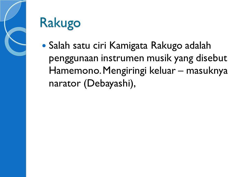Rakugo Salah satu ciri Kamigata Rakugo adalah penggunaan instrumen musik yang disebut Hamemono.