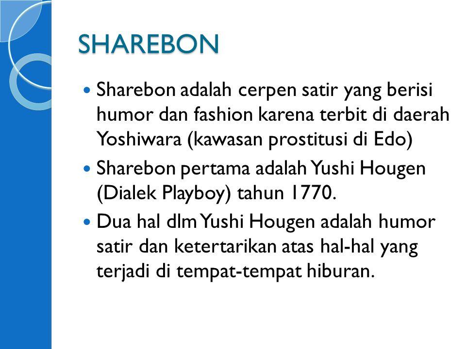 SHAREBON Sharebon adalah cerpen satir yang berisi humor dan fashion karena terbit di daerah Yoshiwara (kawasan prostitusi di Edo)