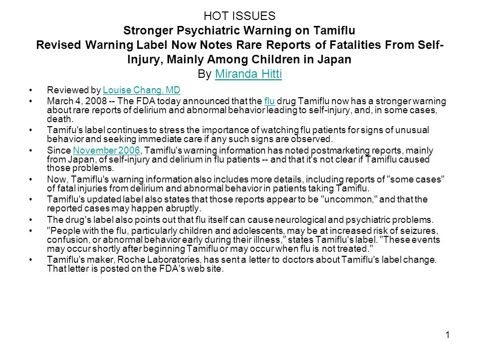 HOT ISSUES Stronger Psychiatric Warning on Tamiflu Revised Warning Label Now Notes Rare Reports of Fatalities From Self-Injury, Mainly Among Children in Japan By Miranda Hitti
