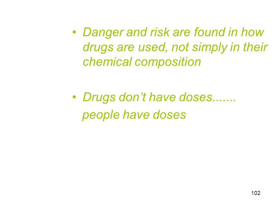 Danger and risk are found in how drugs are used, not simply in their chemical composition
