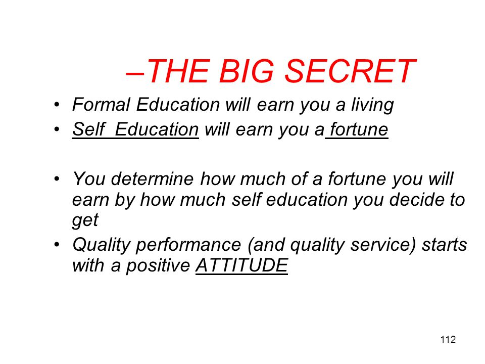 THE BIG SECRET Formal Education will earn you a living