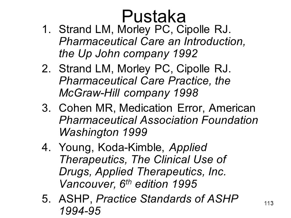 Pustaka Strand LM, Morley PC, Cipolle RJ. Pharmaceutical Care an Introduction, the Up John company 1992.