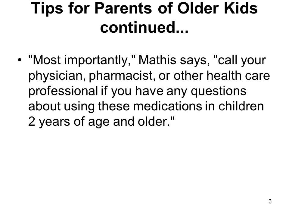 Tips for Parents of Older Kids continued...