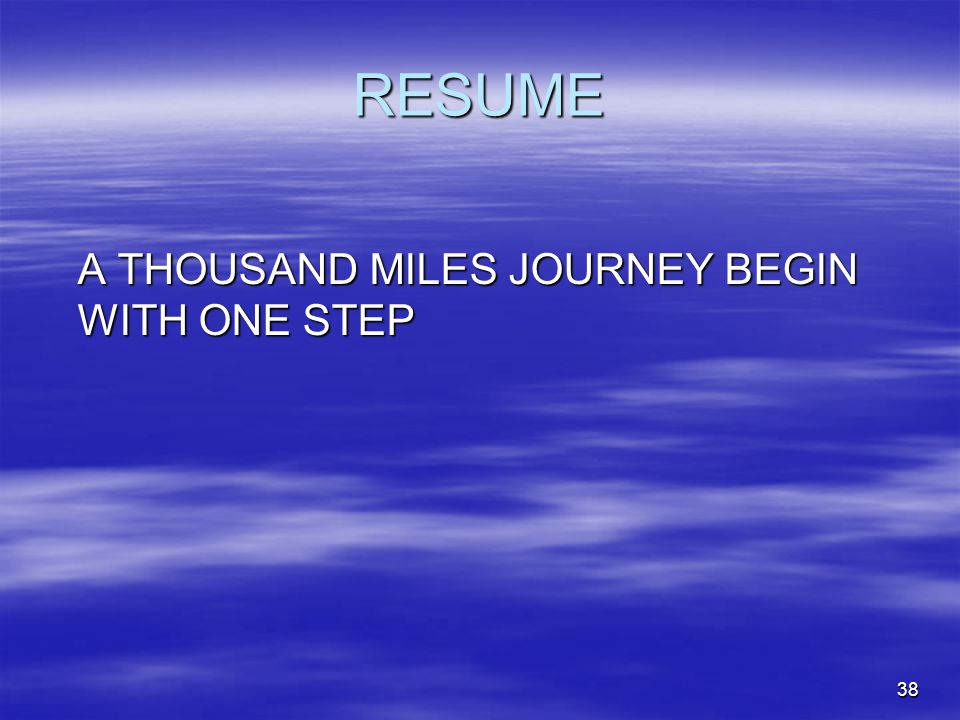 RESUME A THOUSAND MILES JOURNEY BEGIN WITH ONE STEP