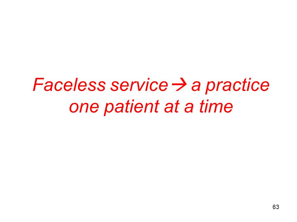 Faceless service a practice one patient at a time