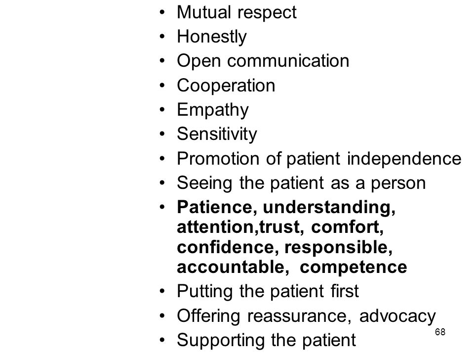 Mutual respect Honestly. Open communication. Cooperation. Empathy. Sensitivity. Promotion of patient independence.