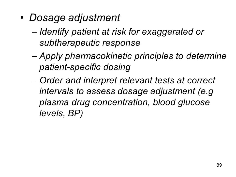 Dosage adjustment Identify patient at risk for exaggerated or subtherapeutic response.