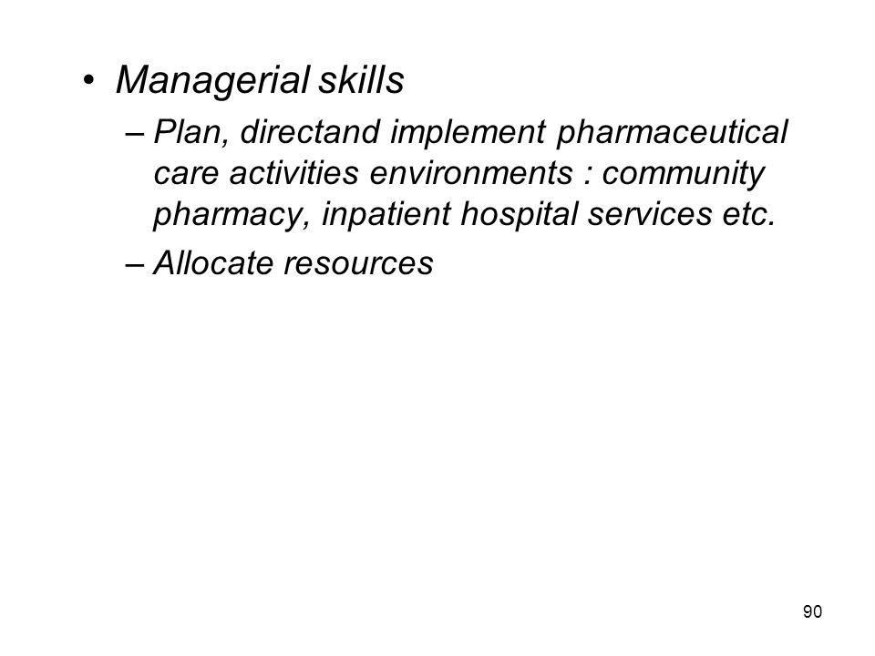 Managerial skills Plan, directand implement pharmaceutical care activities environments : community pharmacy, inpatient hospital services etc.