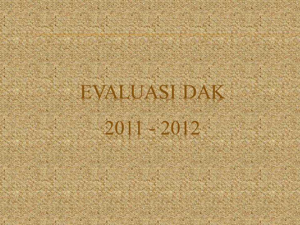 EVALUASI DAK 2011 - 2012