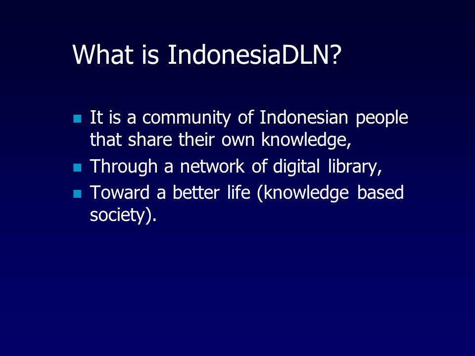 What is IndonesiaDLN It is a community of Indonesian people that share their own knowledge, Through a network of digital library,