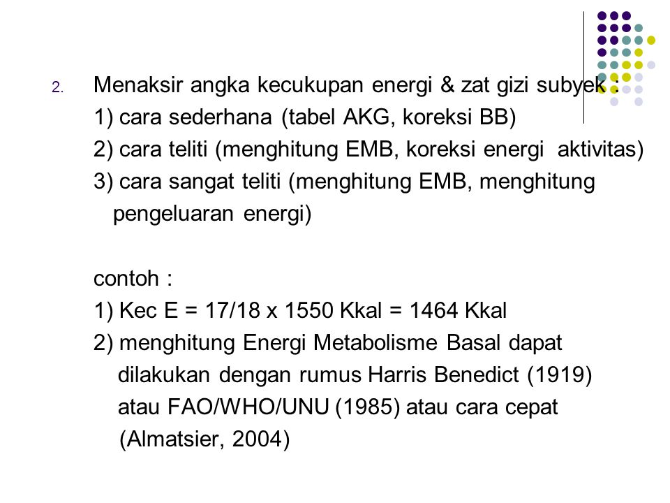 Menaksir angka kecukupan energi & zat gizi subyek :