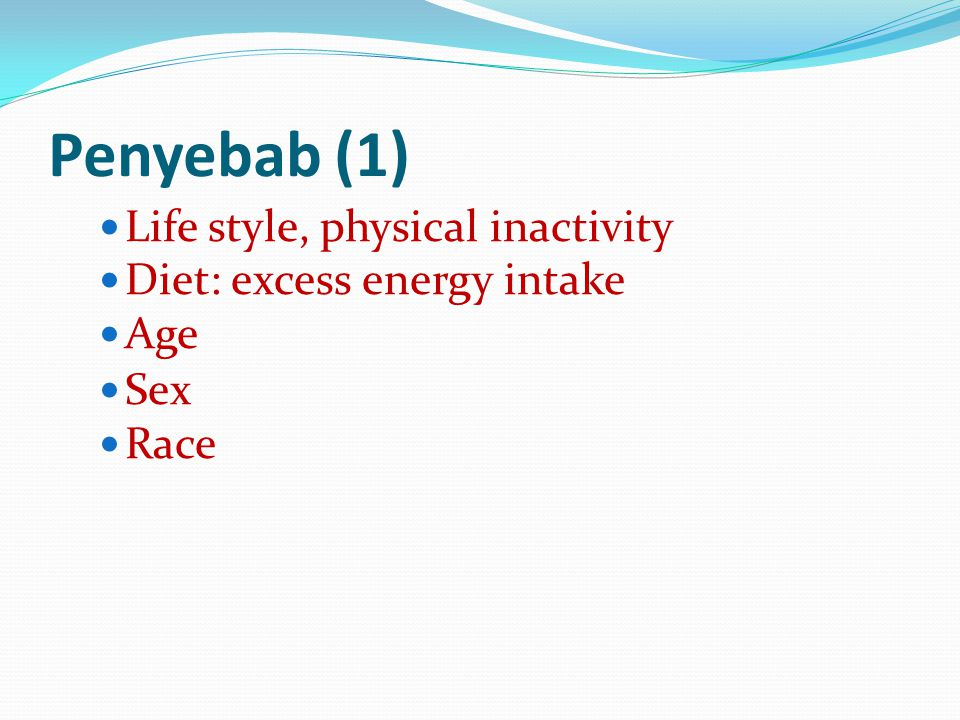 Penyebab (1) Life style, physical inactivity