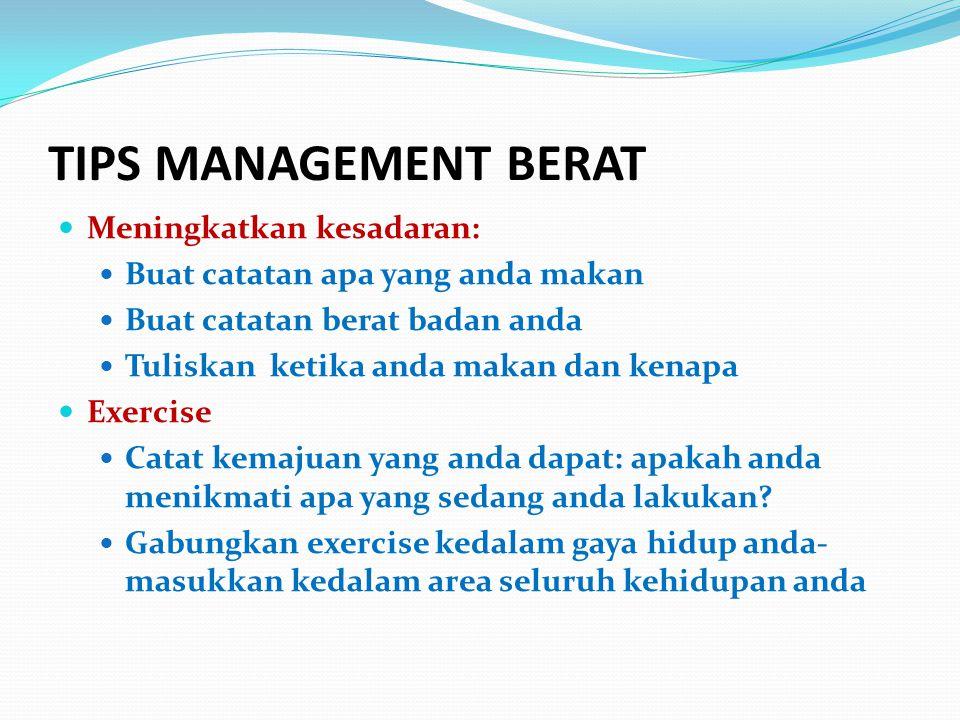 TIPS MANAGEMENT BERAT Meningkatkan kesadaran: