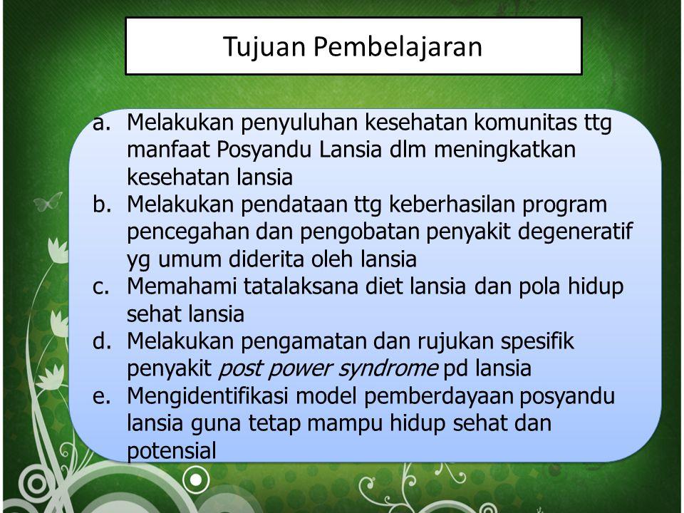 Tujuan Pembelajaran Melakukan penyuluhan kesehatan komunitas ttg manfaat Posyandu Lansia dlm meningkatkan kesehatan lansia.